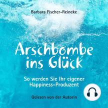 Arschbombe ins Glück: So werden Sie Ihr eigener Happiness-Produzent