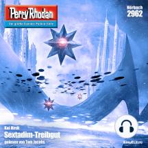 "Perry Rhodan 2962: Sextadim-Treibgut: Perry Rhodan-Zyklus ""Genesis"""