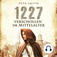 1227 - Verschollen im Mittelalter (Ungekürzt)