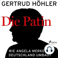 Die Patin - Wie Angela Merkel Deutschland umbaut (Ungekürzt)
