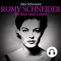 Romy Schneider - Mythos und Leben (Ungekürzt)