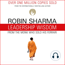 Leadership Wisdom from the Monk Who Sold His Ferrari: The 8 Rituals of Visionary Leaders