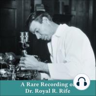 A Rare Recording of Dr. Royal R. Rife