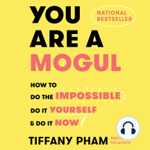 You Are a Mogul: How to Do the Impossible, Do It Yourself, & Do It Now