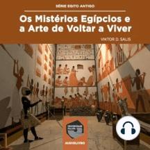 Os Mistérios Egípcios e a Arte de Voltar a Viver