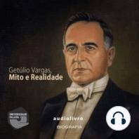 Getúlio Vargas, Mito e Realidade
