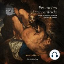Prometeu Acorrentado - Sobre a Separação Entre Homens e Deuses
