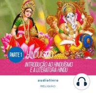 Parte 1 - Introdução ao Hinduísmo e a Literatura Hindu