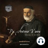 Pe. Antonio Vieira - Vida e Obra Parte 1