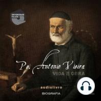 Pe. Antonio Vieira - Vida e Obra Parte 2