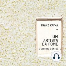 Um Artista da Fome e Outros Contos - Kafka