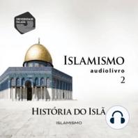Islamismo Parte 2 - História do Islã