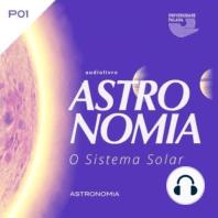 Astronomia - O Sistema Solar - Volume I