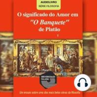 """O Significado do Amor em """"O Banquete"""" de Platão"""