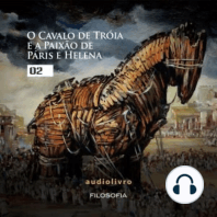 O Cavalo de Tróia e a Paixão de Páris e Helena - Parte 2