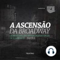 Ascensão da Broadway, os Minstrel Shows e a Dramaturgia de Elmer Rice, A - Parte II