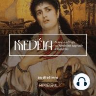 Medeia - Sobre o Ultraje ao Feminino Sagrado e Materno