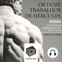 Os Doze Trabalhos de Hércules - Paidéia, a Construção do Homem Obra de Arte, Ético e Criador