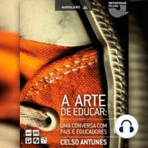 Arte de Educar, A: Uma Conversa com Pais e Educadores