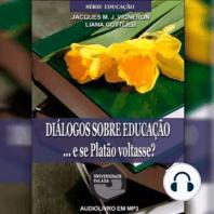 Diálogos Sobre a Educação ... e Se Platão Voltasse?