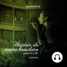 História do Teatro Brasileiro - Partes 1 e 2