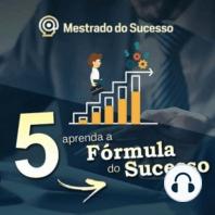 5 - Aprenda a Fórmula do Sucesso
