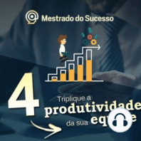 4- Triplique a produtividade da sua equipe
