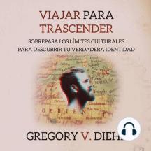 Viajar para Trascender (Travel as Transformation): Sobrepasa los Limites Culturales para Descubrir tu Verdadera Identidad (Spanish Edition)
