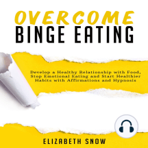 Overcome Binge Eating: Develop a Healthy Relationship with Food, Stop Emotional Eating and Start Healthier Habits with Affirmations and Hypnosis