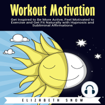Workout Motivation: Get Inspired to Be More Active, Feel Motivated to Exercise and Get Fit Naturally with Hypnosis and Subliminal Affirmations