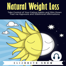 Natural Weight Loss: Take Control of Your Eating Habits and Slim Down Fast via Hypnosis and Subliminal Affirmations