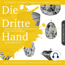 Learning German Through Storytelling: Die Dritte Hand: A Detective Story For German Learners (for intermediate and advanced)