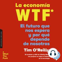 La economía WTF: El futuro que nos espera y por qué depende de nosotros
