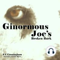 Ginormous Joe's Broken Bark