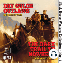 Black Horse Western Collection, Part 2: Dry Gulch Outlaws & The Dark Trail to Nowhere