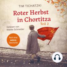 Roter Herbst in Chortitza - Teil 2: Nach einer wahren Geschichte