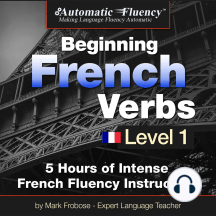 Automatic Fluency® Beginning French Verbs Level I: 5 HOURS OF INTENSE FRENCH FLUENCY INSTRUCTION