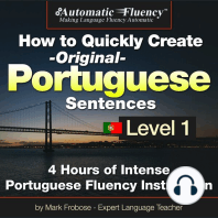 Automatic Fluency® How to Quickly Create Original Portuguese Sentences – Level 1: 5 Hours of Intense Portuguese Fluency Instruction