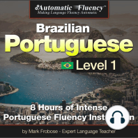Automatic Fluency® Brazilian Portuguese Level I: 8 HOURS OF INTENSE PORTUGUESE FLUENCY INSTRUCTION
