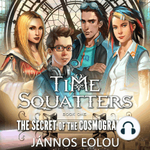 The SECRET OF THE COSMOGRAPHER: Book One of the Time Squatters Series