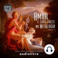 Amor e suas faces na Mitologia - Volume I
