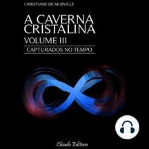 Capturados no Tempo: A Caverna Cristalina, Volume 3