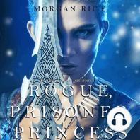 Rogue, Prisoner, Princess