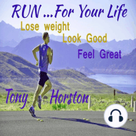 Run..For Your Life: Lose Weight, Look Good, Feel Great