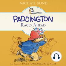 Paddington Races Ahead: Paddington, Book 13