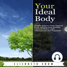 Your Ideal Body: Finally Achieve Your Desired Body and Develop Healthy Lifestyle Habits with Affirmations and Hypnosis