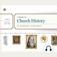 A Survey of Church History, Part 1