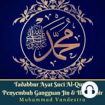 Tadabbur Ayat Suci Al-Quran Penyembuh Gangguan Jin & Ilmu Sihir