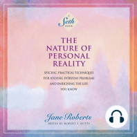 The Nature of Personal Reality: Specific, Practical Techniques for Solving Everyday Problems and Enriching the Life You Know [A Seth Book]