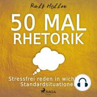 50 mal Rhetorik - Stressfrei reden in wichtigen Standardsituationen
